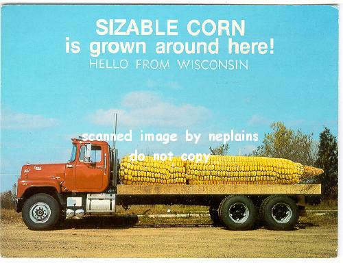 wisconsin hello from wisconsin exaggeration huge corn on mack  wisconsin hello from wisconsin exaggeration huge corn on mack truck